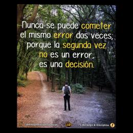Nunca se puede cometer el mismo error dos veces, porque la segunda vez no es un error es una decisión