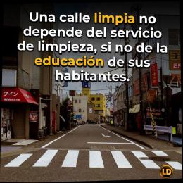 Una calle limpia no depende del servicio de limpieza, si no de la educación de sus habitantes