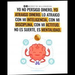 Yo no persigo dinero, yo atraigo dinero. Lo atraigo con mi inteligencia, con mi disciplina, con mi actitud no es suerte es mentalidad copia