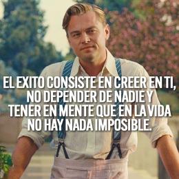 el éxito consiste en creer en ti no depender de nadie y tener en mente que en la vida no hay imposible