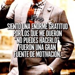 Siento una enorme gratitud por los que me dijeron, no puedes hacerlo fueron una gran fuente de motivación