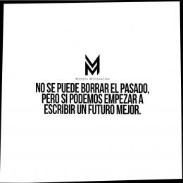 No se puede borrar el pasado, pero si podemos empezar a escribir un futuro mejor