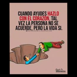 Cuando ayudes hazlo con el corazón, tal vez la persona no se acuerde pero la vida sí