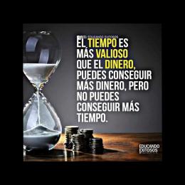 El tiempo es más valioso que el dinero, puedes conseguir más dinero, pero no puedes conseguir más tiempo