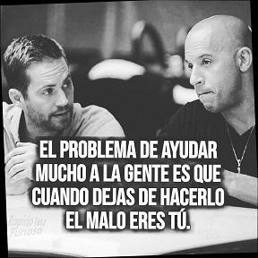 El problema de ayudar mucho a la gente es que cuando dejas de hacerlo el malo eres tú