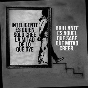 Inteligente es quien solo cree la mitad de lo que oye, brillante es aquel que sabe qué mitad creer