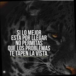 Si lo mejor está por llegar no permitas que los problemas te tapen la vista