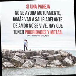 Si una pareja no se ayuda mutuamente, jamás van a salir adelante, de amor no se vive, hay que tener prioridades y metas