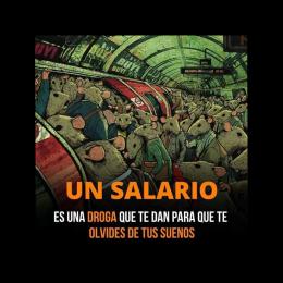 Un salario es una droga que te darán para que te olvides de tus sueños