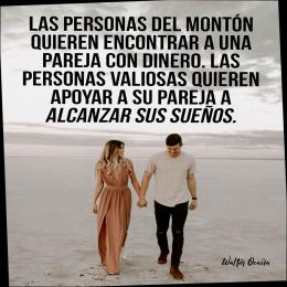 Las personas del montón quieren encontrar a una pareja con dinero, las personas valiosas quieren apoyar a su pareja a alcanzar sus sueños