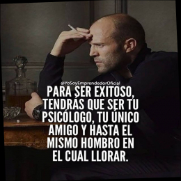 Para ser exitoso, tendrás que ser  tú psicólogo, tu único amigo y hasta el mismo hombro en el cuál llorar