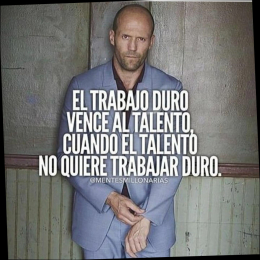 El trabajo duro vence al talento cuando el talento no quiere trabajar duro