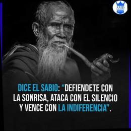 Dice el sabio, defiende con la sonrisa, ataca con el silencio y vence con la indiferencia