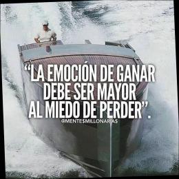 La emoción de ganar debe ser mayor al miedo de perder