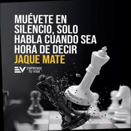 Muévete en silencio, solo habla cuando sea hora de decir jaque mate